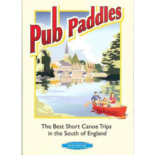 Pub Paddles : Canoe Trips in the South of England